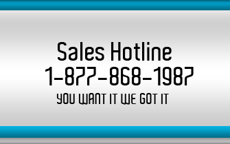 Sales Hotline 1-877-868-1987. You want it, we got it.